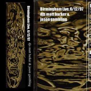 Birmingham Live - 6th Dec 1997 - DJs Matt Barker & Jason Gambling