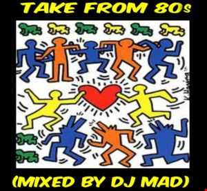 TAKE FROM 80s (Mixed by DJ Mad)