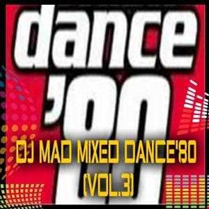 DJ MAD MIXED DANCE 80 (Vol.3)