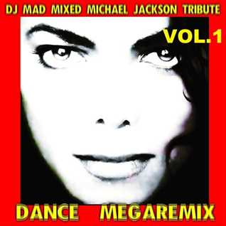 DJ MAD MIXED MICHAEL JACKSON TRIBUTE DANCE MEGAREMIX VOL. 1