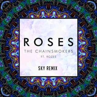 The Chainsmokers - Roses ft. ROZES [SKY Remix]