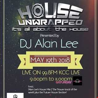 ALAN LEE PRESENTS HOUSE UNWRAPPED - LIVE ON 99.8fm KCC Live (19.05.18)