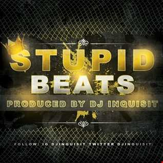 Stupid Beats Produced By DJ INQUISIT