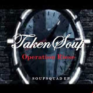 TakenSoup - Operation Riese