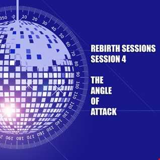The Rebirths Sessions - Session 4 'The Angle Of Attack'