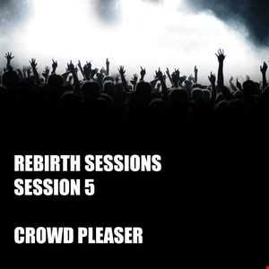 The Rebirth Sessions - Session 5  'Crowd Pleaser'