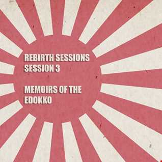 The Rebirth Sessions - Session 3 'Memoirs of the Edokko'