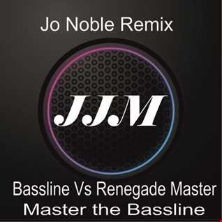 Master the Bassline (Bassline ft Getalong gang vs Renegade master) Jo Noble remix