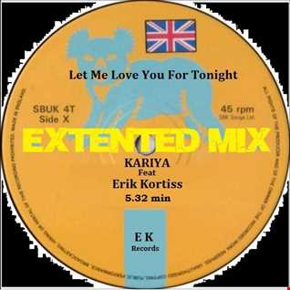 Kariya Feat. Erik Kortiss  Let Me Love You For Tonigth  ( Extented Mix )