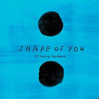 Shape Of You (DJ Darryl Re-Work)