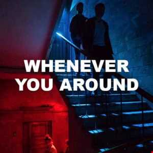 Whenever You Around