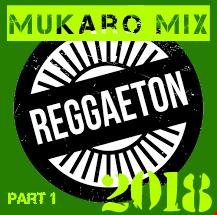 Mukaro Mix 2018 (Reggaeton - Parte 1)