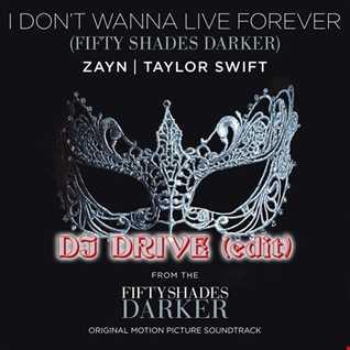 Zayn ft. Taylor Swift - I don't wanna live forever (DJ Drive edit)