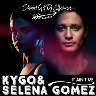 Kygo & Selena Gomez   It Ain't Me ( Sham G & Dj ELFeraon Radio EDIT )