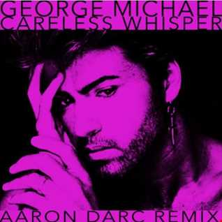 GEORGE MICHAEL / Careless Whisper (Aaron Darc Remix)