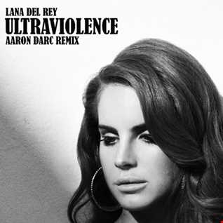 LANA DEL REY / Ultraviolence (Aaron Darc Remix)