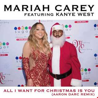 Mariah Carey feat Kanye West / All I Want For Christmas Is You (Aaron Darc Remix)