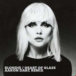 BLONDIE / Heart of Glass (Aaron Darc Remix)