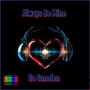 Da Smoden  Always Be Mine (Original Mix)