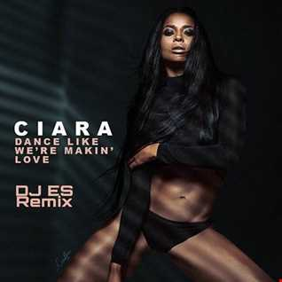 CIARA - DANCE LIKE WE'RE WAITING HERE (DJ ES REMIX)