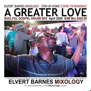 April 2020 A GREATER LOVE Soulful Gospel House (Easter / Stay-At-Home COVID-19 Pandemic) Mix