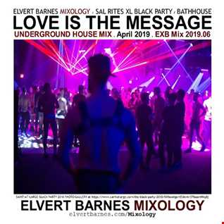 April 2019 LOVE IS THE MESSAGE Underground House (SAL RITES XL BLACK PARTY / BATHHOUSE) Mix