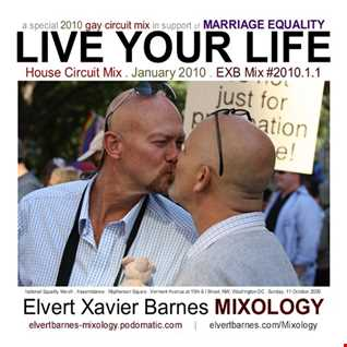 LIVE YOUR LIFE House / Gay Circuit (In Support of Marriage Equality) January 2010 Mix