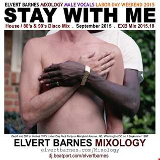 STAY WITH ME House / 80's & 90's Disco Male Vocals (Labor Day Weekend) September 2015 Mix