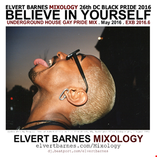 BELIEVE IN YOURSELF Underground House (26th DC Black Gay Pride / Memorial Day Weekend) May 2016 Mix