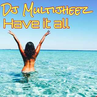 Dj MultiJheez  - Have It All