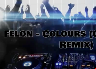 Felon   Colours (CJ Glance Remix)