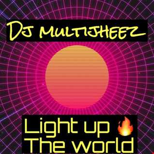 Dj MultiJheez - Light Up The World