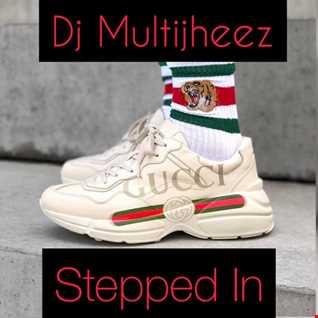 Dj MultiJheez Stepped In