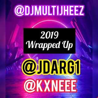 Dj MultiJheez Ft @kxneee Ft @jdarg1 - 2019 Wrapped Up