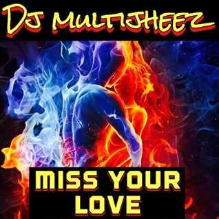 Dj MultiJheez  - Miss Your Love