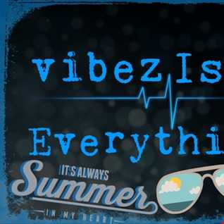 Vibez Is Everything 2018 Mix