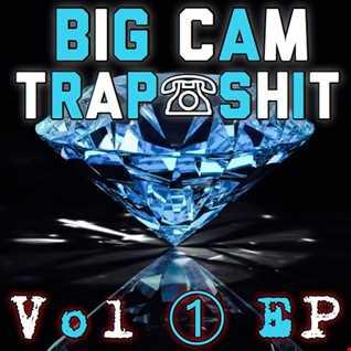 big cam trap shit vol 1 Ep