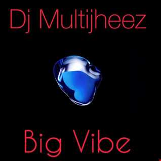 Dj MultiJheez - Big Vibe