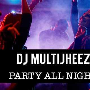 Dj MultiJheez - PArty All Night