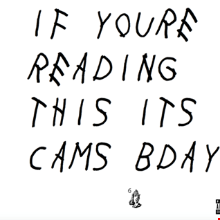 If you're reading this, it's Cams Bday
