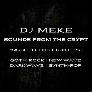 DJ Meke   Sounds From The Crypt [80s goth rock, dark wave, synth-pop, new wave]