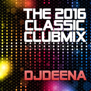 DjDEENA   THE 2016 CLASSIC CLUBMIX