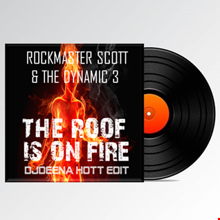 ROCKMASTER SCOTT AND THE DYNAMIC THREE - THE ROOF IS ON FIRE (DJDEENA HOTTEDIT)