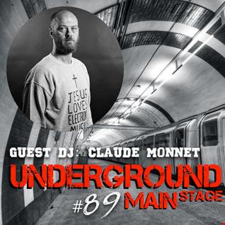 UNDERGROUND MAIN STAGE [Ep. #89] - guest dj: Claude Monet