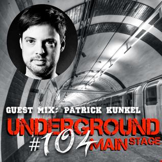 Underground Main Stage [Ep. #104] - guest mix: Patrick Kunkel