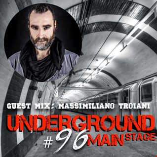 Underground Main Stage [Ep. #96] - guest mix: Massimiliano Troiani