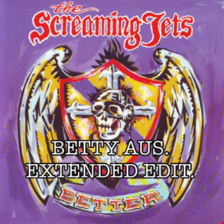 THE SCREAMING JETS   BETTER   BETTY AUS. EXTENDED EDIT