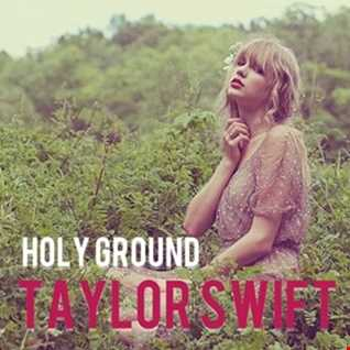 TAYLOR SWIFT   HOLY GROUND   BETTY AUS & DAVID COCAS. EXTENDED DUB EDIT