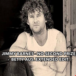 JIMMY BARNES   NO SECOND PRIZE   BETTY AUS. EXTENDED EDIT