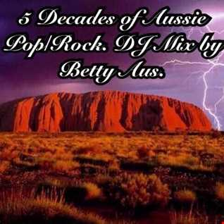 5 Decades of Aussie Pop/Rock. DJ Mix by Betty Aus.